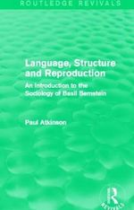 Language, Structure and Reproduction : An Introduction to the Sociology of Basil Bernstein - Paul Atkinson