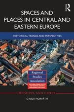 Space and Place in Central and Eastern Europe : Historical Trends and Perspectives - Gyula Horvath