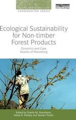 Ecological Sustainability for Non-Timber Forest Products : Dynamics and Case Studies of Harvesting