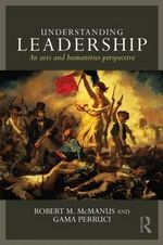 Understanding Leadership : An Arts and Humanities Perspective - Robert M. McManus