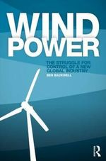 Wind Power : The Battle for Control of a Global Industry - Ben Backwell