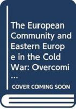 The European Community and Eastern Europe in the Cold War : Ostpolitik and the Transformation of Intra-State Relations - Angela Romano