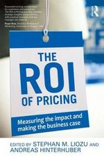 The ROI of Pricing : Measuring the Impact and Making the Business Case