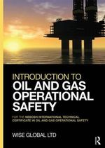Introduction to Oil & Gas Operational Safety : for the NEBOSH International Technical Certificate in Oil and Gas Operational Safety - Wise Global Training Ltd
