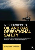 Introduction to Oil and Gas Operational Safety : Revision Guide for the NEBOSH International Technical Certificate in Oil and Gas Operational Safety - Wise Global Training Ltd.