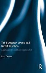 The European Union and Direct Taxation : A Solution for a Difficult Relationship - Luca Cerioni