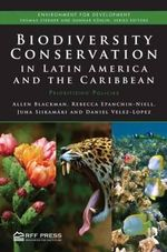 Biodiversity Conservation in Latin America and the Caribbean : Prioritizing Policies - Allen Blackman