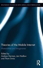 Theories of the Mobile Internet : Materialities and Imaginaries