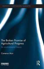 The Broken Promise of Agricultural Progress : An Environmental History - Cameron Muir