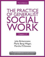 The Practice of Generalist Social Work : Chapters 1-7 - Julie Birkenmaier