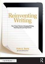 Reinventing Writing : The 9 Tools That are Changing Writing, Learning, and Living - Vicki Davis