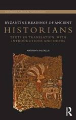 Byzantine Readings of Ancient Historians : Texts in Translation, with Introductions and Notes - Anthony Kaldellis
