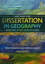 How to Do Your Dissertation in Geography and Related Disciplines - Tony Parsons