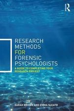 Research Methods for Forensic Psychologists : A Guide to Completing Your Research Project - Sarah Brown