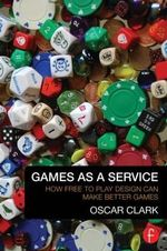 Games as a Service : How Free to Play Design Can Make Better Games - Oscar Clark