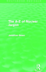 The A - Z of Nuclear Jargon : Routledge Revivals - Jonathon Green