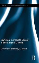 Municipal Corporate Security in International Context : Routledge Frontiers of Criminal Justice - Kevin Walby