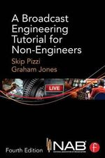 A Broadcast Engineering Tutorial for Non-Engineers - Skip Pizzi