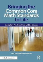 Bringing the Common Core Math Standards to Life : Exemplary Practices from Middle Schools - Yvelyne Germain-McCarthy