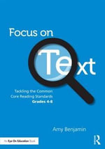 Focus on Text : Tackling the Common Core Reading Standards, Grades 4-8 - Amy Benjamin