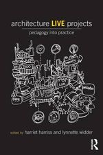 Architecture Live Projects : Pedagogy into Practice