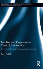 Parallels and Responses to Curricular Innovation : The Possibilities of Posthumanistic Education - Brad Petitfils