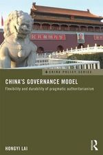 China's Governance Model : Improvement Without Democracy and the Durability of the Party-State - Hongyi Lai