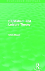 Capitalism and Leisure Theory : Routledge Revivals - Chris Rojek