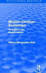 Muslim-Christian Encounters : Perceptions and Misperceptions - William Montgomery Watt