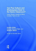 Can Pop Culture and Shakespeare Exist in the Same Classroom? : Using Student Interest to Bring Complex Texts to Life - Kristine Gritter