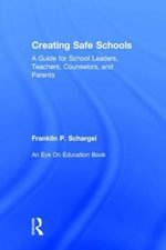 Creating Safe Schools : A Guide for School Leaders, Teachers, Counselors, and Parents - Franklin P. Schargel