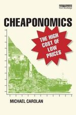 Cheaponomics : The High Costs of Low Prices - Michael Carolan