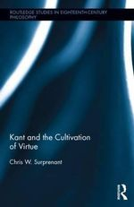 Kant and the Cultivation of Virtue - Chris W. Surprenant