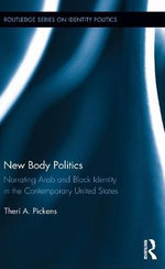 New Body Politics : Narrating Arab and Black Identity in the Contemporary United States - Theri A. Pickens