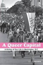 A Queer Capital : A History of Gay Life in Washington D.C. - Genny Beemyn
