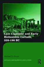 Late Classical and Early Hellenistic Corinth : 338-196 BC - Michael D. Dixon
