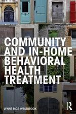 Community and In-Home Behavioral Health Treatment : Mental Health Treatment in the Home and Community - Lynne Rice Westbrook