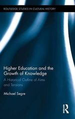 Higher Education and the Growth of Knowledge : A Historical Outline of Aims and Tensions - Michael Segre