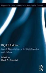 Digital Judaism : Jewish Negotiations with Digital Media and Culture