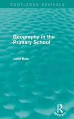 Geography in the Primary School : Routledge Revivals - John Bale