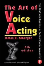 The Art of Voice Acting : The Craft and Business of Performing Voiceover - James Alburger