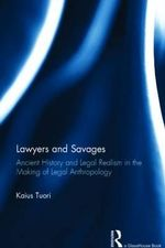 Lawyers and Savages : Ancient History and Legal Realism in the Making of Legal Anthropology - Kaius Tuori