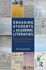 Engaging Students in Academic Literacies : Genre-based Pedagogy for K-5 Classrooms - Maria Estela Brisk