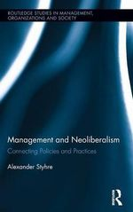 Management and Neoliberalism : Connecting Policies and Practices - Alexander Styhre