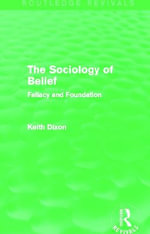 The Sociology of Belief : Fallacy and Foundation - Keith Dixon