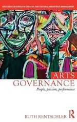 Arts Governance : People, Passion, Performance - Ruth Rentschler