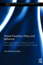 Waste Prevention Policy and Behaviour : New Approaches to Reducing Waste Generation and its Environmental Impacts - Ana Paula Bortoleto
