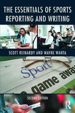 The Essentials of Sports Reporting and Writing - Scott Reinardy