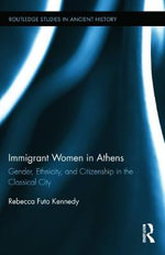 Immigrant Women in Athens : Gender, Ethnicity, and Citizenship in the Classical City - Rebecca Kennedy