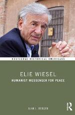 Elie Wiesel : Humanist Messenger for Peace - Alan L Berger